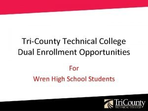TriCounty Technical College Dual Enrollment Opportunities For Wren