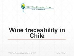 Wine traceability in Chile APEC Wine Regulatory Forum