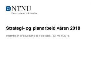 Strategi og planarbeid vren 2018 Informasjon til fakultetene