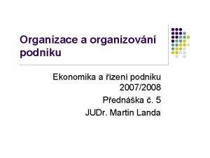 Organizace a organizovn podniku Ekonomika a zen podniku
