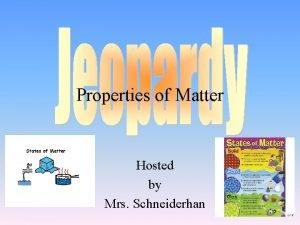 Properties of Matter Hosted by Mrs Schneiderhan Choice