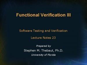 Functional Verification III Software Testing and Verification Lecture