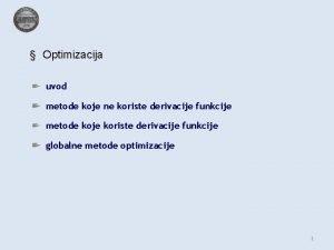 Optimizacija uvod metode koje ne koriste derivacije funkcije