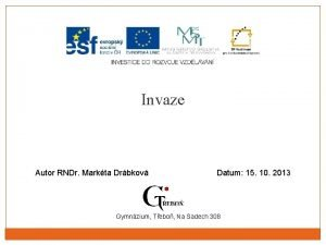 Invaze Autor RNDr Markta Drbkov Datum 15 10