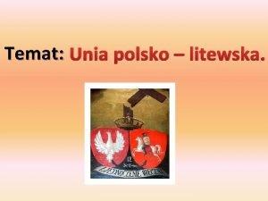 Temat Unia polsko litewska Jadwiga i Jagieo Kiedy