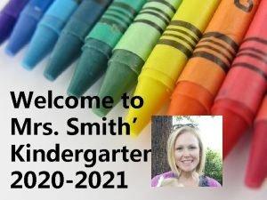 Welcome to Mrs Smiths Kindergarten 2020 2021 Welcome