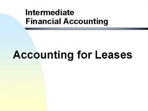 Intermediate Financial Accounting for Leases Accounting for Leases