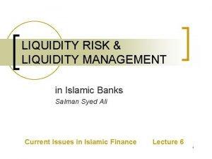 LIQUIDITY RISK LIQUIDITY MANAGEMENT in Islamic Banks Salman