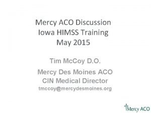 Mercy ACO Discussion Iowa HIMSS Training May 2015