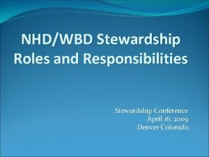 NHDWBD Stewardship Roles and Responsibilities Stewardship Conference April