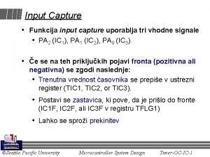 Input Capture Funkcija input capture uporablja tri vhodne