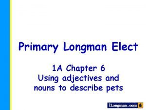 Primary Longman Elect 1 A Chapter 6 Using