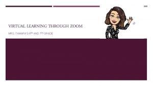VIRTUAL LEARNING THROUGH ZOOM MRS TAMARAS 6 TH