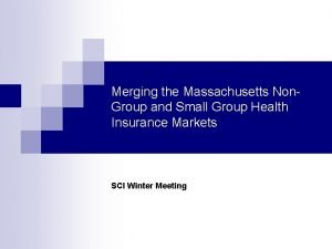 Merging the Massachusetts Non Group and Small Group