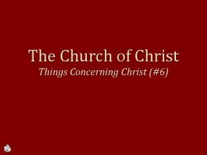 The Church of Christ Things Concerning Christ 6