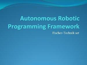 Autonomous Robotic Programming Framework FischerTechnik set Autonomous What