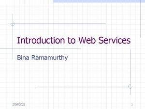 Introduction to Web Services Bina Ramamurthy 2262021 1