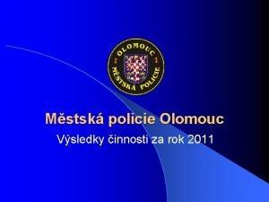 Mstsk policie Olomouc Vsledky innosti za rok 2011