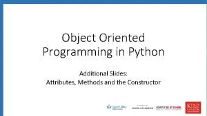 Object Oriented Programming in Python Additional Slides Attributes