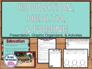 EDUCATION HEALTH FAMINE Presentation Graphic Organizers Activities Weekly