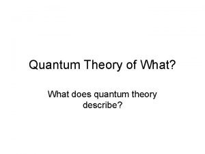 Quantum Theory of What What does quantum theory