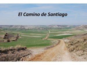 El Camino de Santiago ETYMOLOGY Santiago Sant Iago