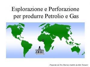 Esplorazione e Perforazione per produrre Petrolio e Gas