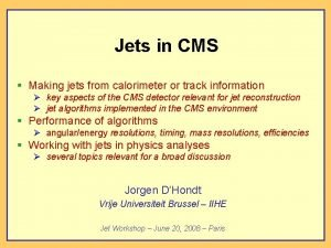 Jets in CMS Making jets from calorimeter or