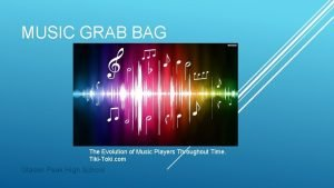 MUSIC GRAB BAG The Evolution of Music Players