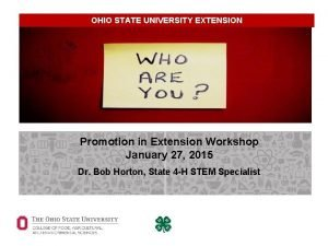 OHIO STATE UNIVERSITY EXTENSION Promotion in Extension Workshop