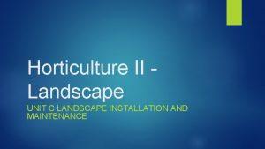 Horticulture II Landscape UNIT C LANDSCAPE INSTALLATION AND