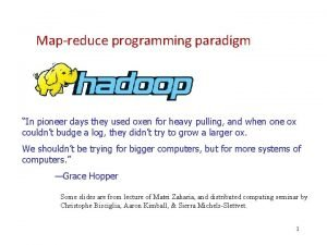 Mapreduce programming paradigm In pioneer days they used