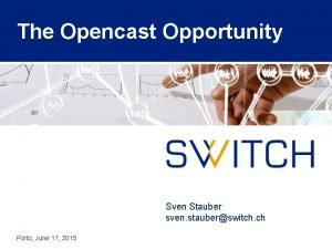 The Opencast Opportunity Sven Stauber sven stauberswitch ch