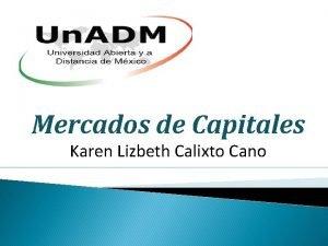 Mercados de Capitales Karen Lizbeth Calixto Cano Introduccin