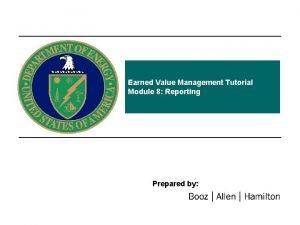 Earned Value Management Tutorial Module 8 Reporting Prepared