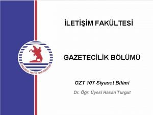 LETM FAKLTES GAZETECLK BLM GZT 107 Siyaset Bilimi