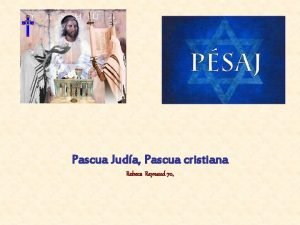 Pascua Juda Pascua cristiana Rebeca Reynaud 70 Psaj