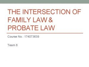 THE INTERSECTION OF FAMILY LAW PROBATE LAW Course