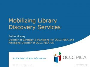 Mobilizing Library Discovery Services Robin Murray Director of
