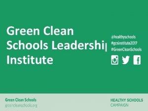Green Clean Schools Leadership Institute GREEN CLEAN SCHOOLS