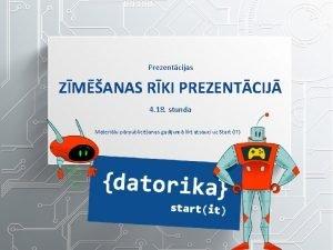 Prezentcijas ZMANAS RKI PREZENTCIJ 4 18 stunda Materilu