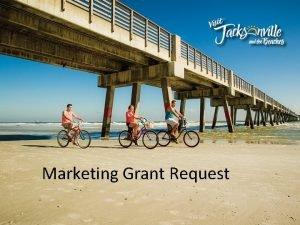 Marketing Grant Request Marketing Initiative Funds Request Requesting