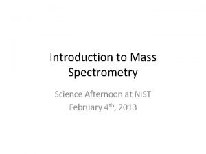 Introduction to Mass Spectrometry Science Afternoon at NIST