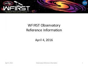 WFIRST Observatory Reference Information April 4 2016 Observatory