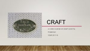 CRAFT A CORE COURSE OF CRAFT 3 ECTS