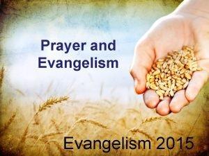 Prayer and Evangelism 2015 We need to pray