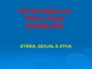 ESTRUTURAS DA POPULAO BRASILEIRA ETRIA SEXUAL E ATIVA