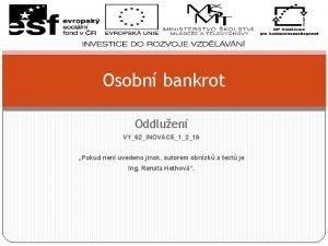 Osobn bankrot Oddluen VY62INOVACE1219 Pokud nen uvedeno jinak