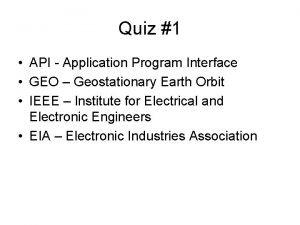 Quiz 1 API Application Program Interface GEO Geostationary
