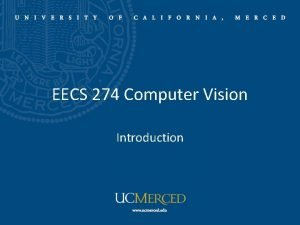 EECS 274 Computer Vision Introduction What is computer